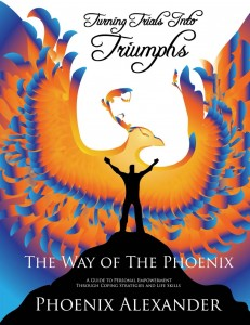 Phoenix Alexander's Book Turning Trials Into Triumphs The Way Of The Phoenix