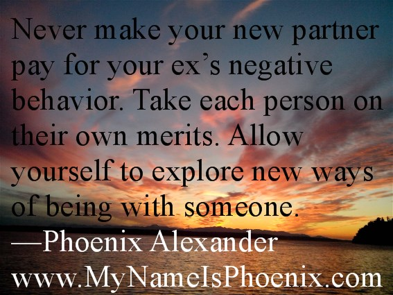 Never make your new partner pay for your ex's negative behavior